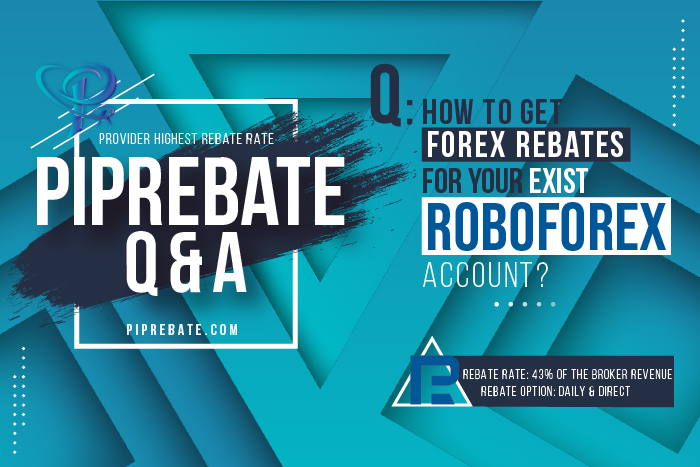 How To Get Forex Rebates For Your RoboForex Existing Account | Forex Rebates, PipRebate